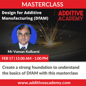 Masterclass on Design for Additive Manufacturing with Vaman Kulkarni
